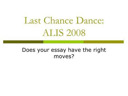 Last Chance Dance: ALIS 2008 Does your essay have the right moves?