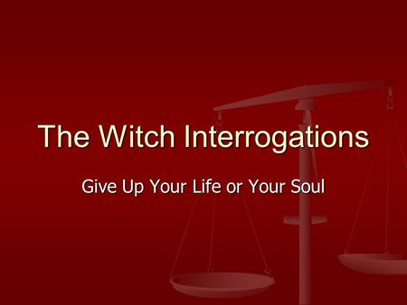The Witch Interrogations Give Up Your Life or Your Soul.