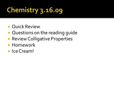 Quick Review Questions on the reading guide Review Colligative Properties Homework Ice Cream!
