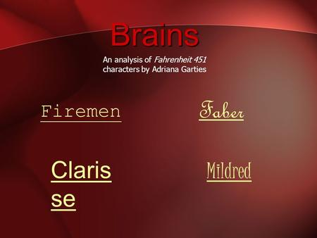 Brains Claris se Mildred Firemen Faber An analysis of Fahrenheit 451 characters by Adriana Garties.
