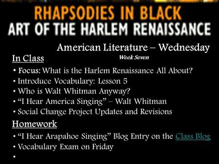 In Class Focus: What is the Harlem Renaissance All About? Introduce Vocabulary: Lesson 5 Who is Walt Whitman Anyway? I Hear America Singing – Walt Whitman.