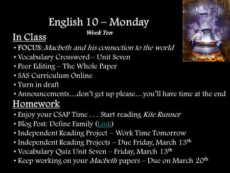 In Class FOCUS: Macbeth and his connection to the world Vocabulary Crossword – Unit Seven Peer Editing – The Whole Paper SAS Curriculum Online Turn in.
