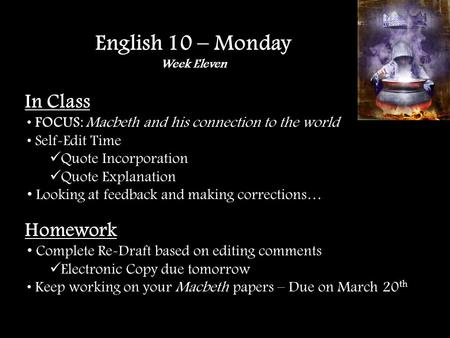 In Class FOCUS: Macbeth and his connection to the world Self-Edit Time Quote Incorporation Quote Explanation Looking at feedback and making corrections…