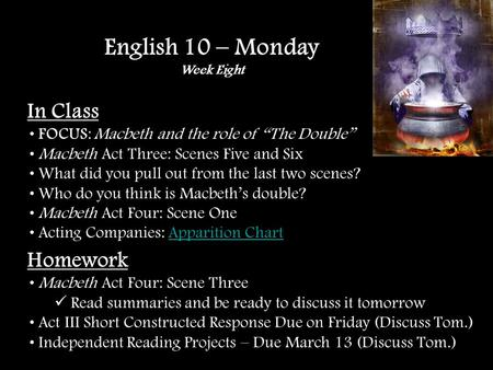 In Class FOCUS: Macbeth and the role of The Double Macbeth Act Three: Scenes Five and Six What did you pull out from the last two scenes? Who do you think.