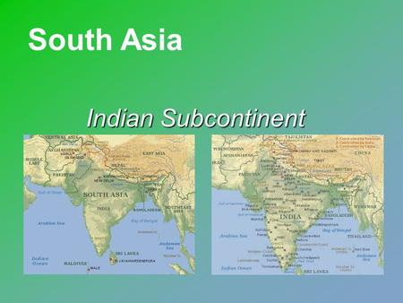 South Asia Indian Subcontinent Very Troubled Giant Bulging population Bulging population Limited resources Limited resources Many Cultural and Religious.