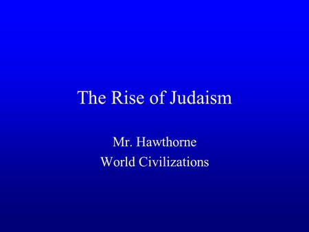 The Rise of Judaism Mr. Hawthorne World Civilizations.