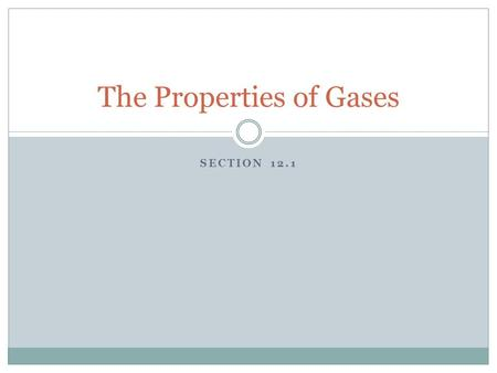 SECTION 12.1 The Properties of Gases. After reading Section 12.1, you should know: The properties of a gas How the kinetic theory relates to the Kelvin.