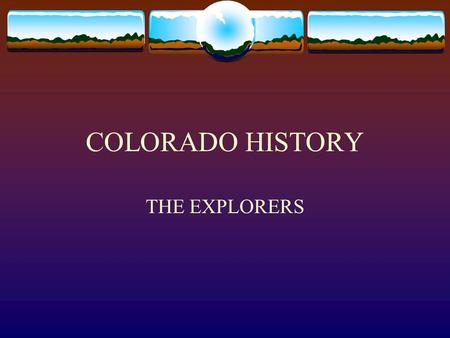 COLORADO HISTORY THE EXPLORERS.
