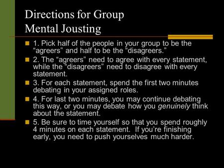 Directions for Group Mental Jousting 1. Pick half of the people in your group to be the agreers and half to be the disagreers. 2. The agreers need to agree.