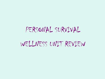 PERSONAL SURVIVAL WELLNESS UNIT REVIEW. 5 Health Related Components and definitions - Muscular Strength - Muscular Endurance - Cardiovascular Endurance.