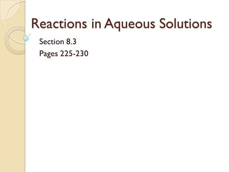 Reactions in Aqueous Solutions Section 8.3 Pages 225-230.