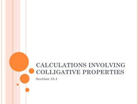 CALCULATIONS INVOLVING COLLIGATIVE PROPERTIES Section 18.4.
