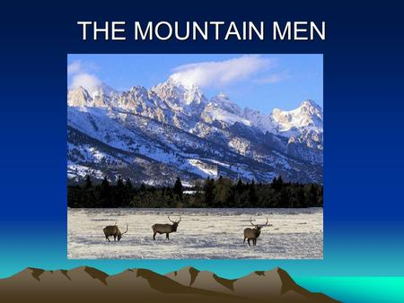 THE MOUNTAIN MEN.