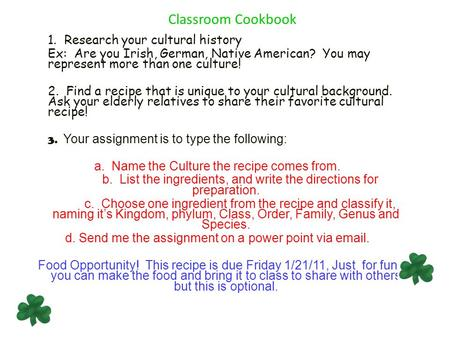 Classroom Cookbook 1. Research your cultural history Ex: Are you Irish, German, Native American? You may represent more than one culture! 2. Find a recipe.