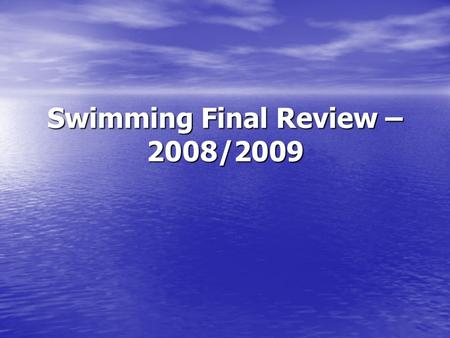 Swimming Final Review – 2008/2009. Safety Basics Safety always comes first. Do not panic in the water. Take deep breaths and try to relax; you are more.