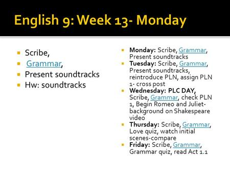 Scribe, Grammar,Grammar Present soundtracks Hw: soundtracks Monday: Scribe, Grammar, Present soundtracksGrammar Tuesday: Scribe, Grammar, Present soundtracks,