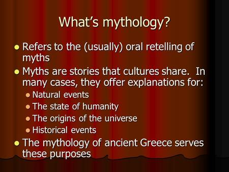 Whats mythology? Refers to the (usually) oral retelling of myths Refers to the (usually) oral retelling of myths Myths are stories that cultures share.