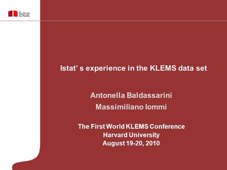 Antonella Baldassarini Massimiliano Iommi The First World KLEMS Conference Harvard University August 19-20, 2010 Istat s experience in the KLEMS data set.