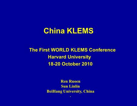 China KLEMS The First WORLD KLEMS Conference Harvard University 18-20 October 2010 Ren Ruoen Sun Linlin BeiHang University, China.