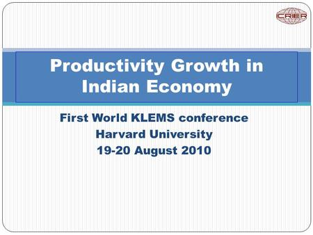 First World KLEMS conference Harvard University 19-20 August 2010 Productivity Growth in Indian Economy.
