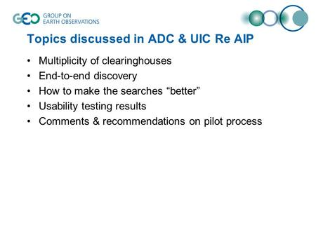 Topics discussed in ADC & UIC Re AIP Multiplicity of clearinghouses End-to-end discovery How to make the searches better Usability testing results Comments.
