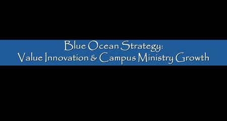 Value Innovation & Campus Ministry Growth