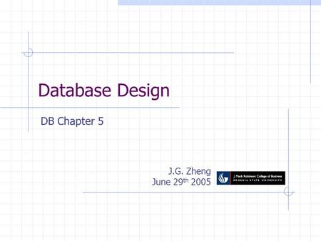 Database Design J.G. Zheng June 29 th 2005 DB Chapter 5.