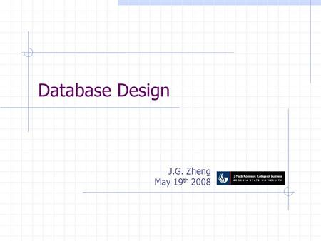 Database Design J.G. Zheng May 19 th 2008. 2 Overview Entity Relationship Modeling Data modeling using Entity Relationship Diagram (ERD) Transforming.