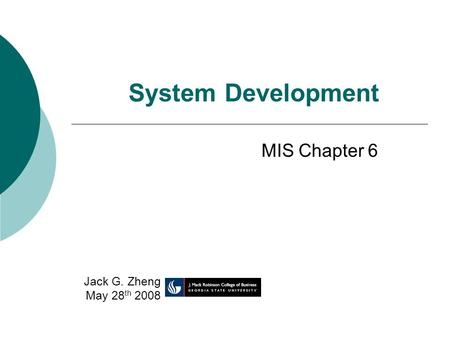 System Development MIS Chapter 6 Jack G. Zheng May 28 th 2008.