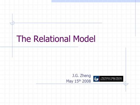 The Relational Model J.G. Zheng May 15 th 2008. Introduction Edgar F. Codd, 1970 One sentence to explain relational database model: Data are organized.