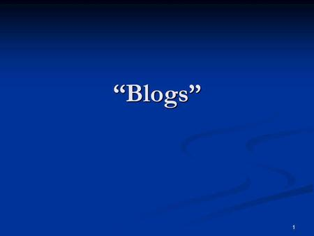 1 Blogs. 2 What are Blogs? Weblogs, or blogs is something like a diary or an online journal, i.e. Star Treks Captains Log Weblogs, or blogs is something.