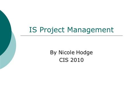 IS Project Management By Nicole Hodge CIS 2010. Table of Contents What is Information Systems Project Management? Information Systems (IS) Project Management.