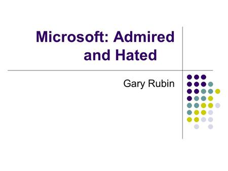 Microsoft: Admired and Hated Gary Rubin. What Defines a Good Company? Do companies have an obligation to society? Legal Ethical Moral.