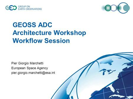 GEOSS ADC Architecture Workshop Workflow Session Pier Giorgio Marchetti European Space Agency