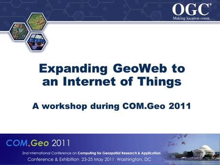 ® ® Expanding GeoWeb to an Internet of Things A workshop during COM.Geo 2011.