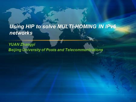 Using HIP to solve MULTI-HOMING IN IPv6 networks YUAN Zhangyi Beijing University of Posts and Telecommunications.