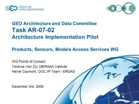 GEO Architecture and Data Committee Task AR-07-02 Architecture Implementation Pilot Products, Sensors, Models Access Services WG WG Points of Contact: