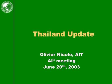 Thailand Update Olivier Nicole, AIT AI 3 meeting June 20 th, 2003.