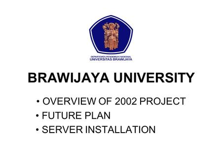 BRAWIJAYA UNIVERSITY OVERVIEW OF 2002 PROJECT FUTURE PLAN SERVER INSTALLATION.