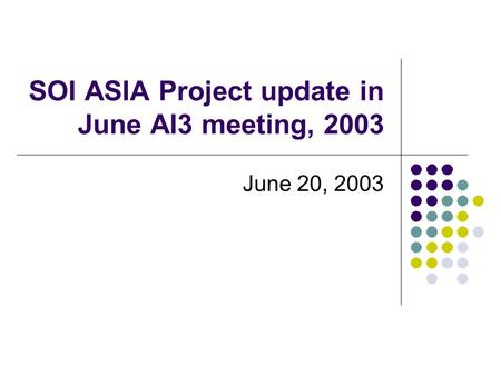 SOI ASIA Project update in June AI3 meeting, 2003 June 20, 2003.