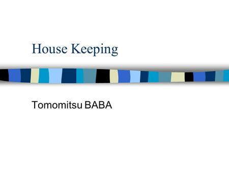 House Keeping Tomomitsu BABA. Announcement (1) n please send PPT files to n please hand your transparencies to John, SICU n Did you already.