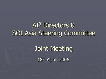 AI 3 Directors & SOI Asia Steering Committee Joint Meeting 18 th April, 2006.