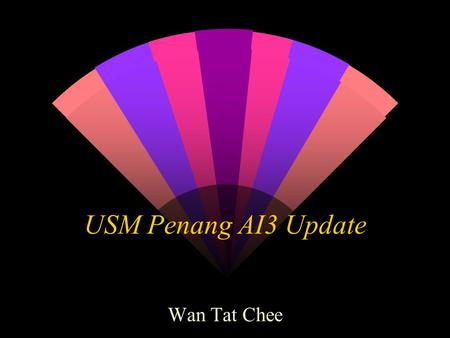 USM Penang AI3 Update Wan Tat Chee. Current Status w Tender has been approved and sent to the respective vendors to commence work w Cabin housing the.