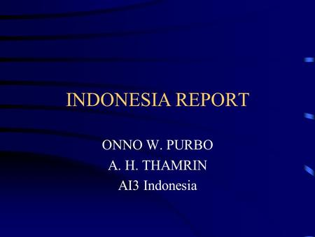 INDONESIA REPORT ONNO W. PURBO A. H. THAMRIN AI3 Indonesia.