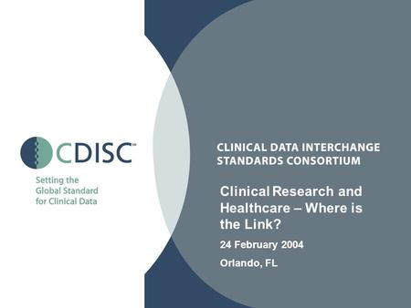 Clinical Research and Healthcare – Where is the Link? 24 February 2004 Orlando, FL.