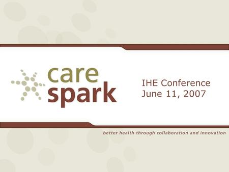 IHE Conference June 11, 2007. Who are we? Multi-State Region 750,000 Patients ( 2 / 3 in TN, 1 / 3 in VA) 18 Hospitals 2 Large Community-Based Health.