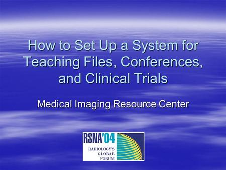 How to Set Up a System for Teaching Files, Conferences, and Clinical Trials Medical Imaging Resource Center.