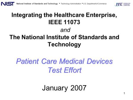 National Institute of Standards and Technology Technology Administration U.S. Department of Commerce 1 Patient Care Medical Devices Test Effort Integrating.