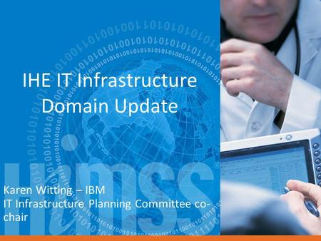 IHE IT Infrastructure Domain Update Karen Witting – IBM IT Infrastructure Planning Committee co- chair.