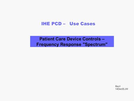 IHE PCD – Use Cases Patient Care Device Controls – Frequency Response Spectrum Rev1 14Dec05 JW.